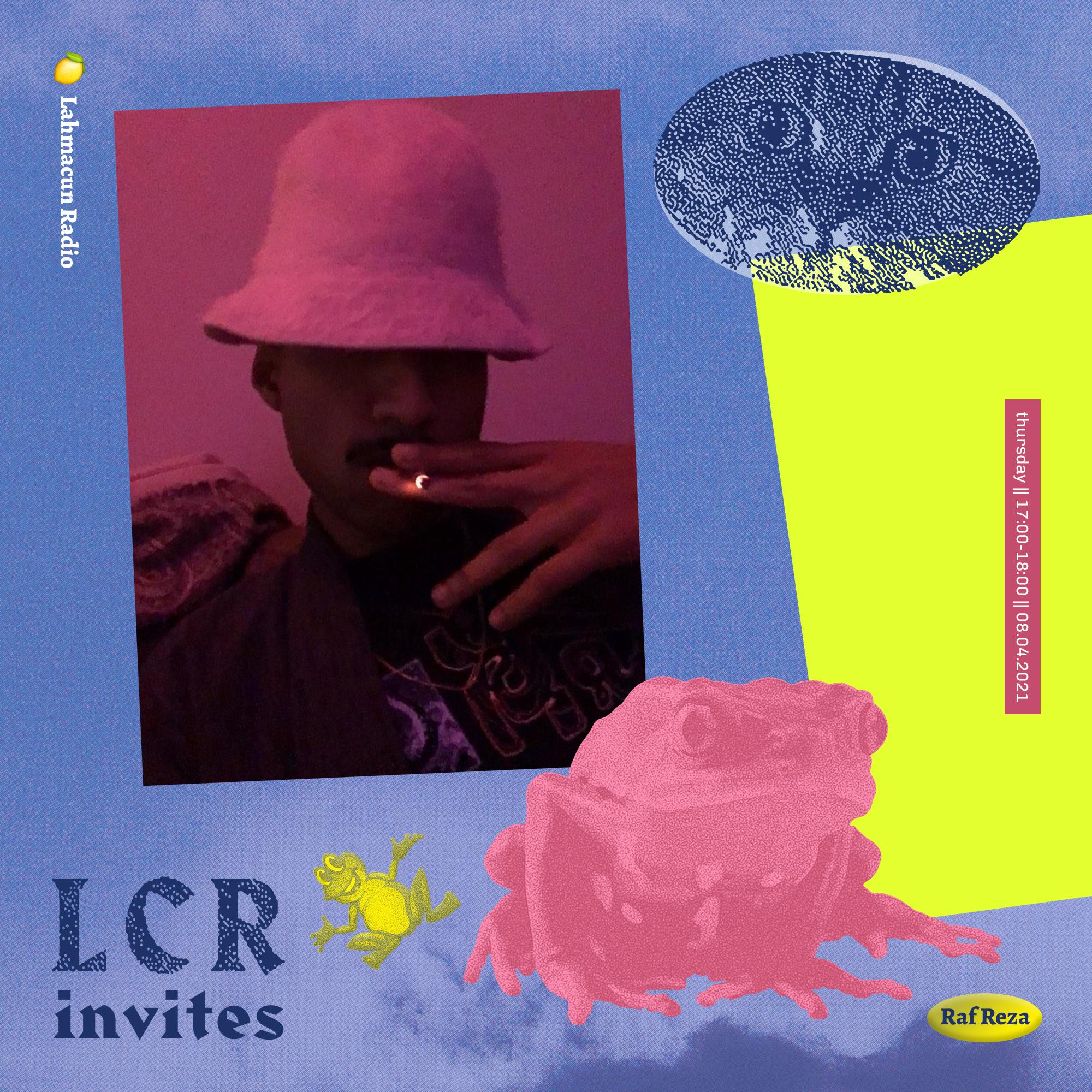 LCR INVITES /// Raf Reza /// [08.04.21.]
